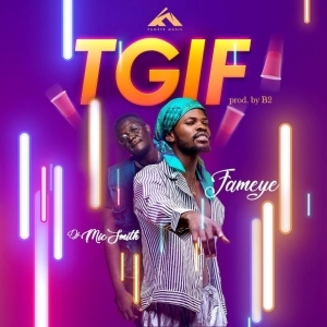 Fameye - TGIF ft. DJ Mic Smith